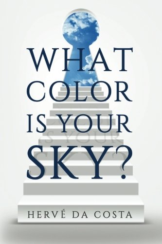 What Color Is Your Sky?: Seven Steps to Create a Future Beyond Your Dreams