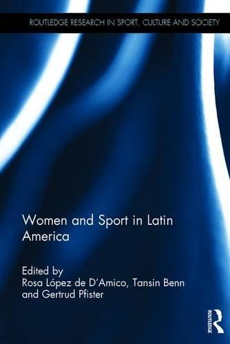 Women and sport in Latin America / ed. by Rosa Lopez De D'Amico... [et al.] | López de D'Amico, Rosa