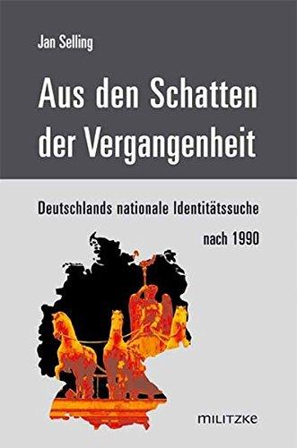 Aus den Schatten der Vergangenheit: Deutschlands nationale Identit???tssuche nach 1990 by Jan Selling (2007-09-06)