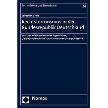 Rechtsterrorismus in Der Bundesrepublik Deutschland: Zwischen Erlebnisorientierten Jugendlichen, 'Feierabendterroristen' Und Klandestinen Untergrundzellen (Extremismus Und Demokratie)