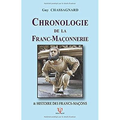 CHRONOLOGIE DE LA FRANC-MAÇONNERIE: & Histoire des Francs-Maçons