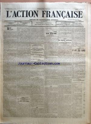 ACTION FRANCAISE (L') [No 17] du 17/01/1911 - SI !... PAR CHARLES MAURRAS - LA POLITIQUE - UNE JOURNEE D'ACTION FRANCAISE - L'INCIDENT FICKER A LA CHAMBRE - ANDRE CAUCHER EN CORRECTIONNELLE LE JUIF ARNYVELDE CIFFLE - LES ACCLAMATIONS ROYALISTES - ETRANGER - LA DECOMPOSITION DES ALLIANCES - REVUE DE LA PRESSE PAR CRITON - LES LIVRES ET LES MOEURS - L'AME DES ANGLAIS PAR JACQUES BRAINVILLE - LA CRISE - L'INTRIGUE CONTINUE - LE REGIME POLITIQUE POUR LUCIEN LACOUR PAR MAURICE PUJO - LE JUIF SERA VA