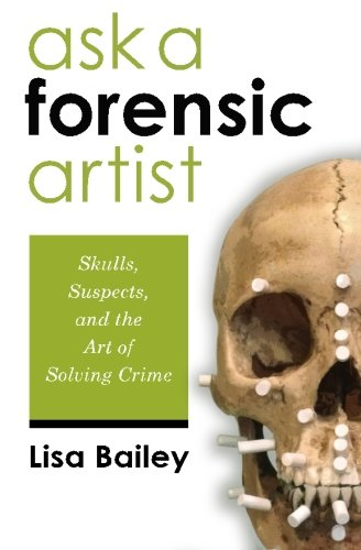 Ask a Forensic Artist: Skulls, Suspects, and the Art of Solving Crime