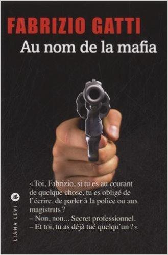 Au nom de la mafia de Fabrizio Gatti,Jean-Luc Defromont (Traduction) ( 3 avril 2014 )