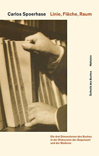 Linie, Fläche, Raum: Die drei Dimensionen des Buches in der Diskussion der Gegenwart und der Moderne (Valéry, Benjamin, Moholy-Nagy) (Ästhetik des Buches)