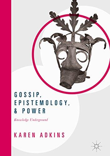 Gossip, Epistemology, and Power: Knowledge Underground