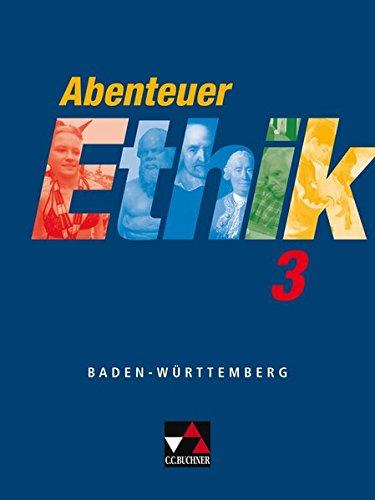 Abenteuer Ethik. Unterrichtswerk für Ethik an Gymnasien in Baden-Württemberg / Abenteuer Ethik BW 3: Für die Jahrgangsstufen 9/10