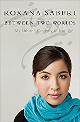 Between Two Worlds: My Life and Captivity in Iran by Roxana Saberi (2010-03-30)
