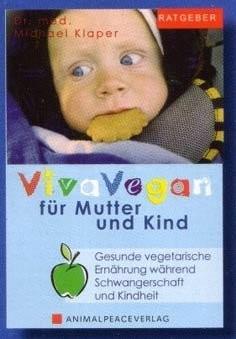 Viva Vegan für Mutter und Kind: Gesunde vegetarische Ernährung während Schwangerschaft und Kindheit