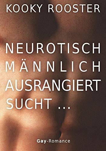 Neurotisch, männlich, ausrangiert sucht...: Gay Romance (Kostenlose Kindle-romantik Und Sex)