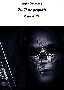Zu Tode gequält: Psychothriller (German Edition) by [Lamboury, Stefan]