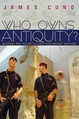 [( Who Owns Antiquity?: Museums and the Battle Over Our Ancient Heritage[ WHO OWNS ANTIQUITY?: MUSEUMS AND THE BATTLE OVER OUR ANCIENT HERITAGE ] By Cuno, James ( Author )Oct-18-2010 Paperback By Cuno, James ( Author ) Paperback Nov - 2010)] Paperback