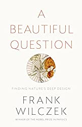 A Beautiful Question: Finding Nature's Deep Design