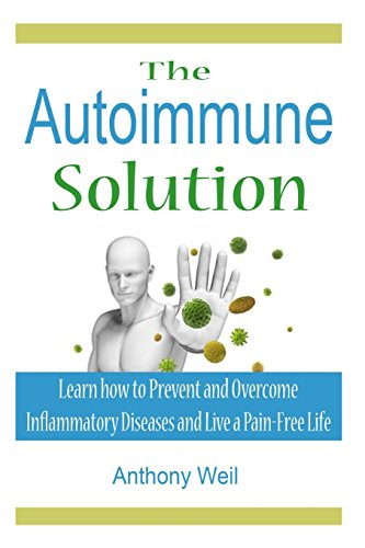 The Autoimmune Solution: Learn how to Prevent and Overcome Inflammatory Disease (Inflammation, Autoimmune Disease, Leaky Gut, Diabetes, Celiac Disease, Gluten, Allergies, Gluten, Candida) -