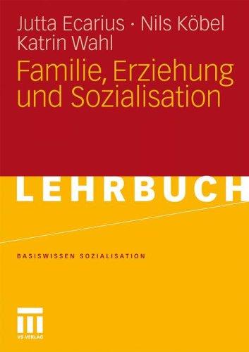 Familie, Erziehung Und Sozialisation (Basiswissen Sozialisation) (German Edition)