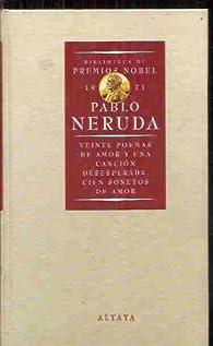 Veinte poemas de amor y una cancion desesperada;cien sonetas de amor par Pablo Neruda