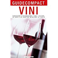 Vini: Conoscere e riconoscere i vini, i vitigni, le uve e le cantine migliori d'Italia (Guide compact)