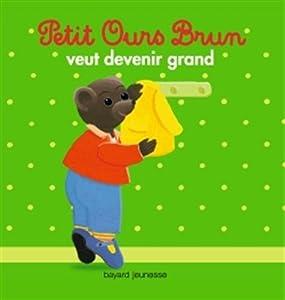 "Afficher ""Petit Ours Brun veut devenir grand Petit Ours brun veut devenir grand"""