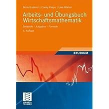 Arbeits- und Übungsbuch Wirtschaftsmathematik: Beispiele - Aufgaben - Formeln (Studienbücher Wirtschaftsmathematik)