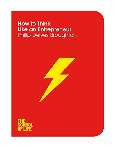How to Think Like an Entrepreneur (The School of Life Book 14) (English Edition) Philip Delves-broughton