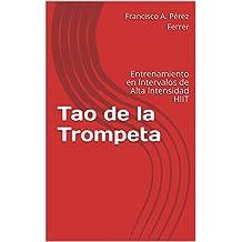 Tao de la Trompeta: Entrenamiento en Intervalos de Alta Intensidad HIIT (Spanish Edition)