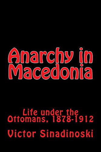 Anarchy in Macedonia: Life under the Ottomans, 1878-1912 (English Edition) por Victor Sinadinoski