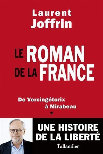 Le roman de la France : De Vercingétorix à Mirabeau par Laurent Joffrin