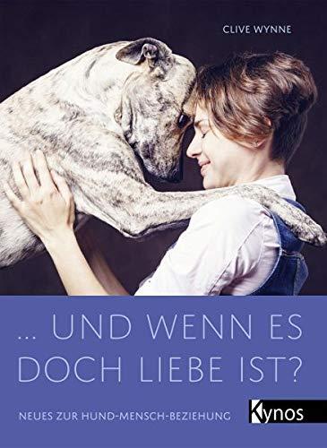 ... und wenn es doch Liebe ist?: Neues zur Hund-Mensch-Beziehung