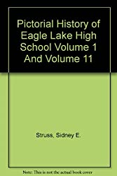 Pictorial History of Eagle Lake High School Volume 1 And Volume 11