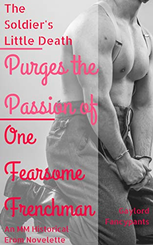 The Soldier\'s Little Death Purges the Passion of One Fearsome Frenchman: An MM Historical Erom Novelette (20th Century Men Span the Decades of Splendidry ... Garlands of Love Book 3) (English Edition)