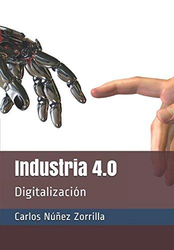 Industria 4.0: Digitalización por Carlos Núñez Zorrilla