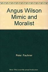 Angus Wilson Mimic and Moralist