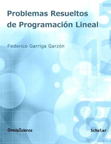 Problemas resueltos de programación lineal por Federico Garriga Garzón