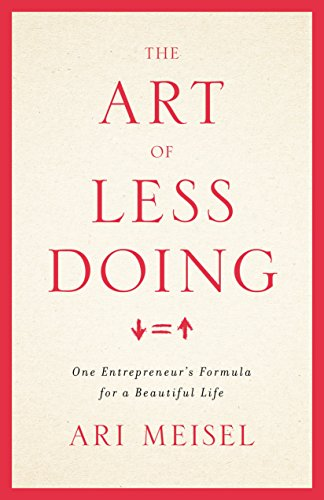 The Art Of Less Doing: One Entrepreneur's Formula for a Beautiful Life (English Edition)
