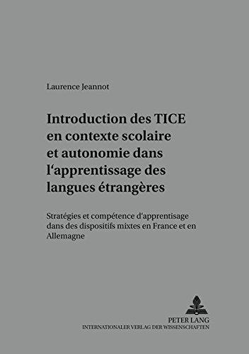 Introduction des TICE en contexte scolaire et autonomie dans l'apprentissage des langues étrangères: Stratégies et compétence d'apprentissage dans des ... (Kolloquium Fremdsprachenunterricht)