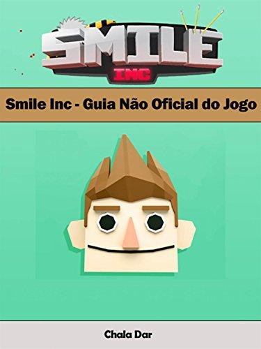 Smile Inc - Guia Não Oficial Do Jogo (Portuguese Edition) por Joshua Abbott