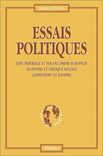 Essais politiques : ide impriale et nouvel ordre europen, conomie et critique sociale, germanisme et nazisme