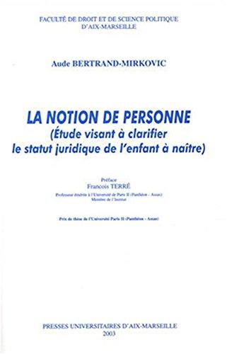 La notion de personne: Étude visant à clarifier le statut juridique de l'enfant à naître (Hors collection) par Aude Bertrand-Mirkovic
