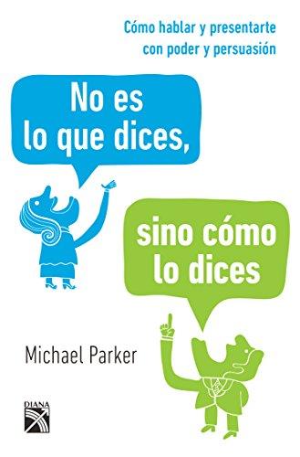 No Es Lo Que Dices, Sino Como Lo Dices por Michael Parker