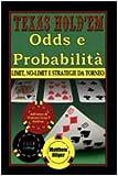 Texas Hold'em. Odds e probabilità. Limit, No-Limit e strategie di torneo