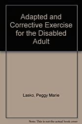 Adapted and Corrective Exercise for the Disabled Adult