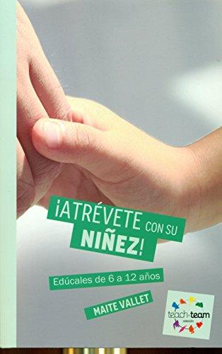 ¡Atrévete con su niñez!: Edúcales de 6 a 12 años (Teach&Team) por Maite Vallet Regí