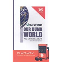 Our Dumb World: The Onion's Altas of the Planet Earth: Library Edition