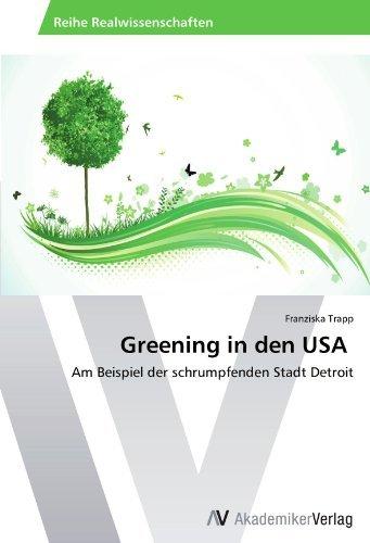 Greening in den USA: Am Beispiel der schrumpfenden Stadt Detroit by Franziska Trapp (2012-07-13)