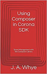 Using Composer in Corona SDK: Scene Management with the Composer Library