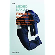 Física de lo imposible (Physics of the Impossible: A Scientific Exploration into the World of Phasers Force Fields Teleportation and Time Travel) (ENSAYO-CIENCIA, Band 26210)