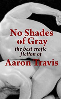 No Shades of Gray: The Best Erotic Fiction of Aaron Travis (The Aaron Travis Erotic Library Book 15) (English Edition) di [Travis, Aaron]
