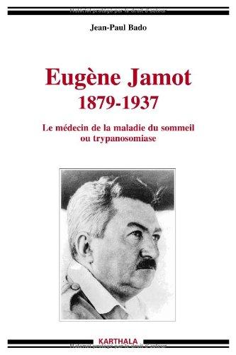 Eugène Jamot 1879-1937. Le médecin de la maladie du sommeil ou trypanosomiase