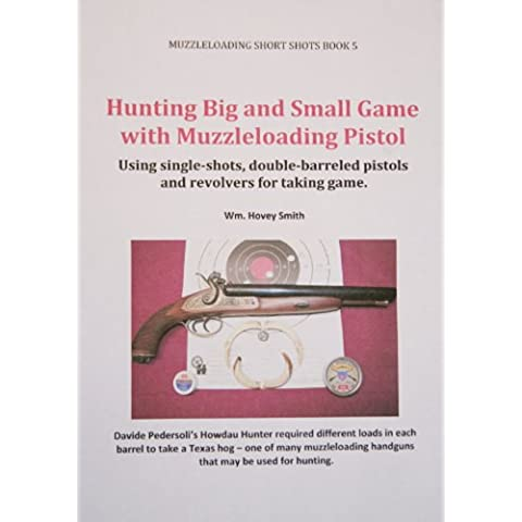 Hunting Big and Small Game with Muzzleloading Pistols: Using single-shots, double-barreled pistols and revolvers for taking game. (Muzzleloading Short Shots Book 5) (English