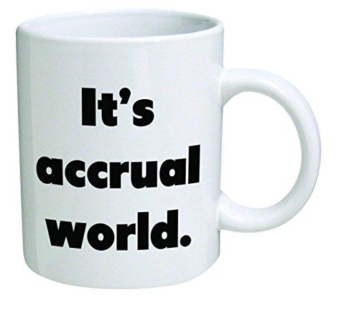 Funny Mug - It's accrual world, accountant, auditor, BLACK CPA - 11 OZ Coffee Mugs - Funny Inspirational and sarcasm - By A Mug To Keep TM by A Mug To Keep TM